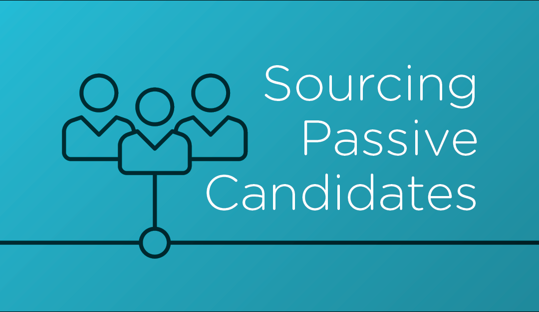 Recruitment Marketing: Leverage Technology to Find and Engage Passive Candidates